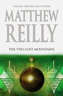 THE TWO LOST MOUNTAINS: A JACK WEST JR NOVEL 6 by Matthew Reilly $27.99 RRP $39.99