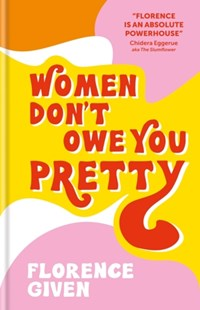 WOMEN DON'T OWE YOU PRETTY by Florence Given $29.99