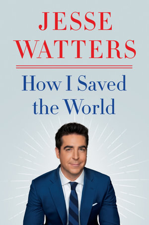 How I Saved the World by Jesse Watters $46.50 RRP $49.99