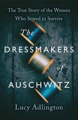 The Dressmakers of Auschwitz by Lucy Adlington $28.35 RRP $34.99 (19% OFF)