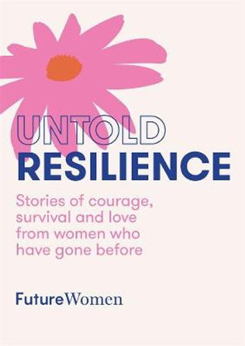 Untold Resilience by Future Women $26.25 RRP $32.99 (20% off)